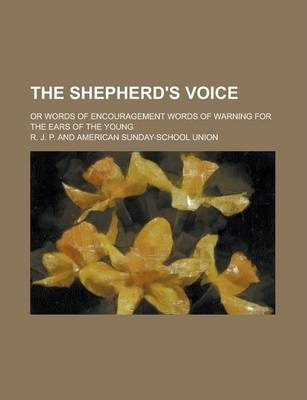 The Shepherd's Voice; Or Words of Encouragement Words of Warning for the Ears of the Young