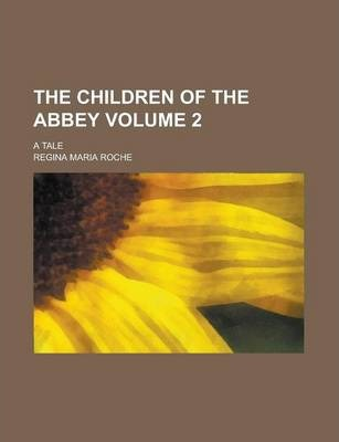 The Children of the Abbey; A Tale Volume 2