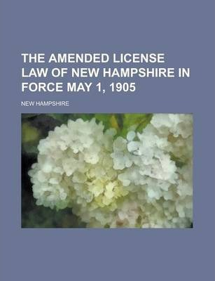 The Amended License Law of New Hampshire in Force May 1, 1905