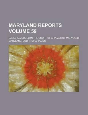 Maryland Reports; Cases Adjudged in the Court of Appeals of Maryland Volume 59