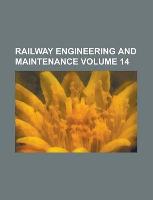 Railway Engineering and Maintenance Volume 14