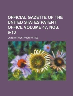 Official Gazette of the United States Patent Office Volume 47, Nos. 6-13