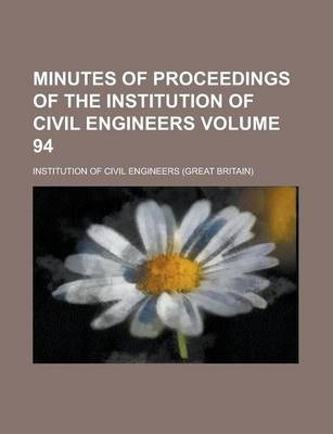 Minutes of Proceedings of the Institution of Civil Engineers Volume 94