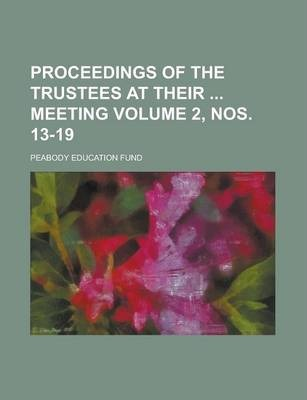 Proceedings of the Trustees at Their Meeting Volume 2, Nos. 13-19
