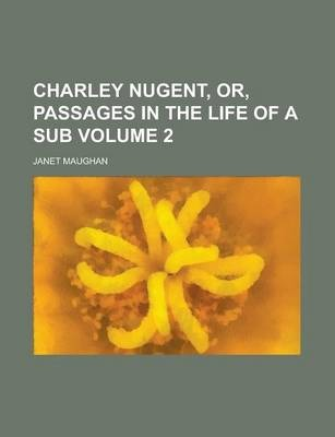 Charley Nugent, Or, Passages in the Life of a Sub Volume 2