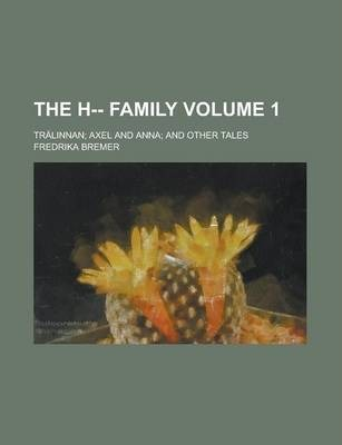 The H-- Family; Tralinnan; Axel and Anna; And Other Tales Volume 1