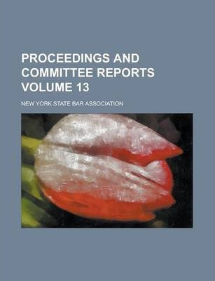 Proceedings and Committee Reports Volume 13