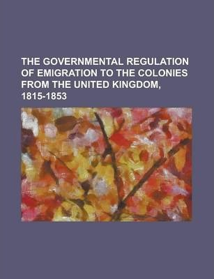 The Governmental Regulation of Emigration to the Colonies from the United Kingdom, 1815-1853