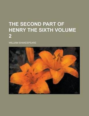 The Second Part of Henry the Sixth Volume 2