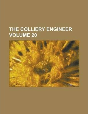 The Colliery Engineer Volume 20