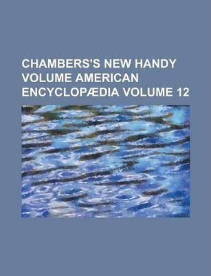 Chambers's New Handy Volume American Encyclopaedia Volume 12