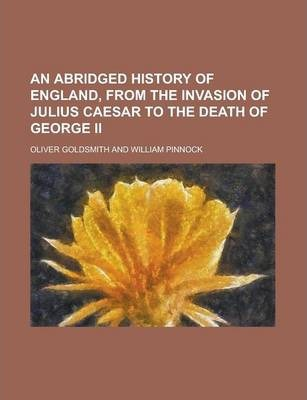 An Abridged History of England, from the Invasion of Julius Caesar to the Death of George II