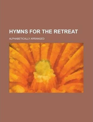 Hymns for the Retreat; Alphabetically Arranged