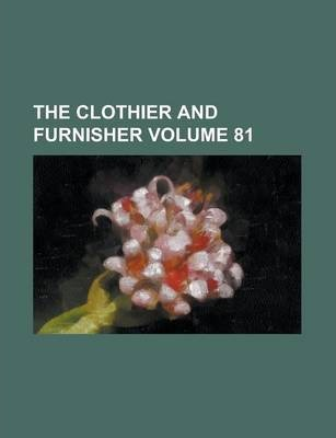 The Clothier and Furnisher Volume 81