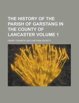 The History of the Parish of Garstang in the County of Lancaster Volume 1