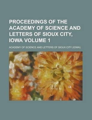 Proceedings of the Academy of Science and Letters of Sioux City, Iowa Volume 1