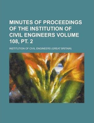 Minutes of Proceedings of the Institution of Civil Engineers Volume 108, PT. 2