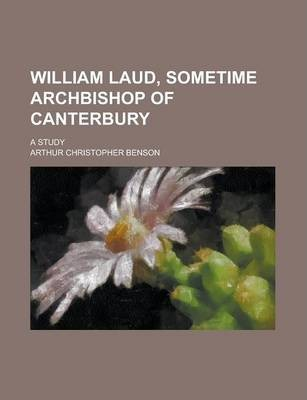 William Laud, Sometime Archbishop of Canterbury; A Study