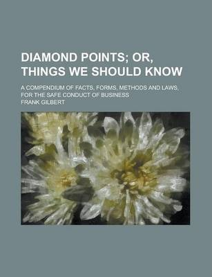 Diamond Points; A Compendium of Facts, Forms, Methods and Laws, for the Safe Conduct of Business