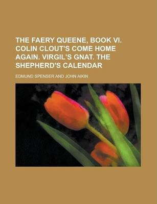 The Faery Queene, Book VI. Colin Clout's Come Home Again. Virgil's Gnat. the Shepherd's Calendar
