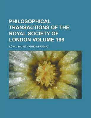 Philosophical Transactions of the Royal Society of London Volume 166