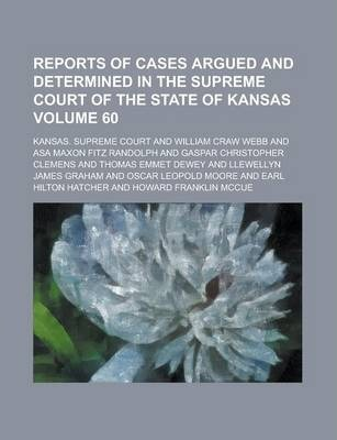 Reports of Cases Argued and Determined in the Supreme Court of the State of Kansas Volume 60