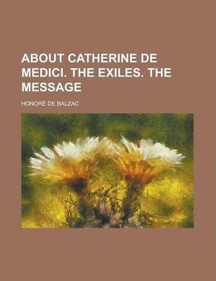 About Catherine de Medici. the Exiles. the Message