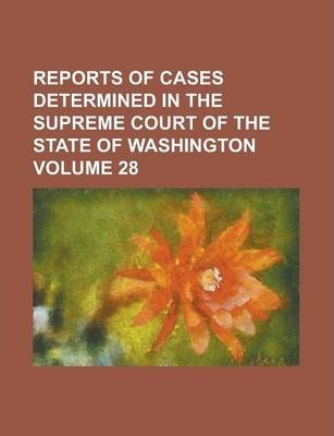 Reports of Cases Determined in the Supreme Court of the State of Washington Volume 28