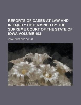 Reports of Cases at Law and in Equity Determined by the Supreme Court of the State of Iowa Volume 193