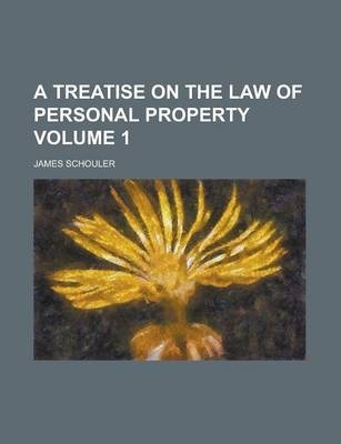 A Treatise on the Law of Personal Property Volume 1