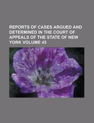 Reports of Cases Argued and Determined in the Court of Appeals of the State of New York Volume 45