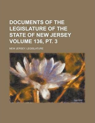 Documents of the Legislature of the State of New Jersey Volume 136, PT. 3