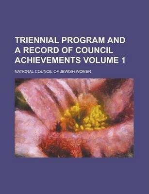 Triennial Program and a Record of Council Achievements Volume 1