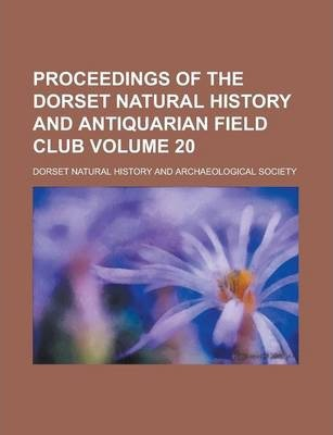Proceedings of the Dorset Natural History and Antiquarian Field Club Volume 20