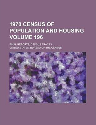 1970 Census of Population and Housing; Final Reports. Census Tracts Volume 196