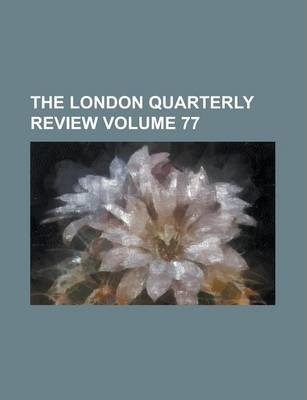 The London Quarterly Review Volume 77