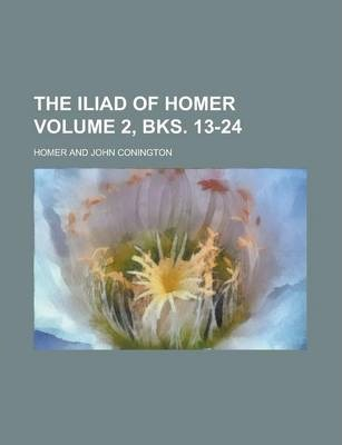 The Iliad of Homer Volume 2, Bks. 13-24