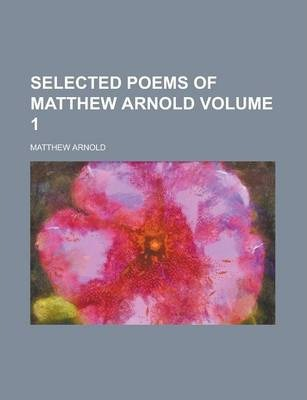 Selected Poems of Matthew Arnold Volume 1