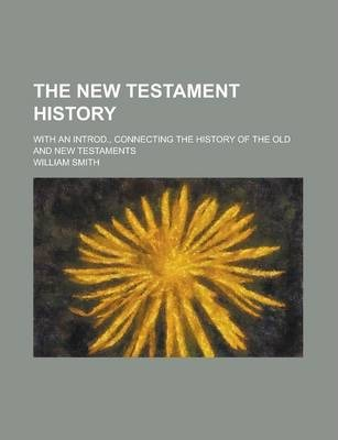 The New Testament History; With an Introd., Connecting the History of the Old and New Testaments