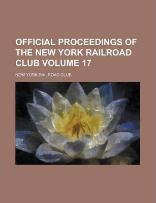 Official Proceedings of the New York Railroad Club Volume 17