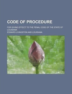 Code of Procedure; For Giving Effect to the Penal Code of the State of Louisiana