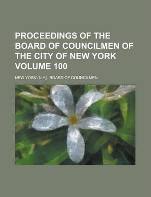 Proceedings of the Board of Councilmen of the City of New York Volume 100