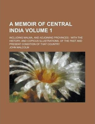 A Memoir of Central India; Including Malwa, and Adjoining Provinces