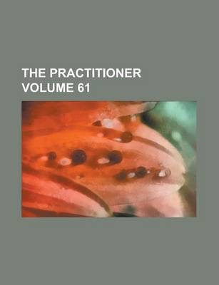 The Practitioner Volume 61