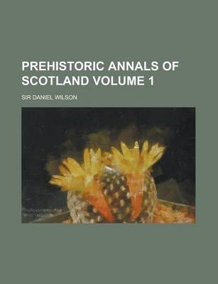 Prehistoric Annals of Scotland Volume 1