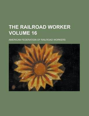 The Railroad Worker Volume 16