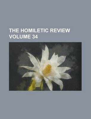 The Homiletic Review Volume 34
