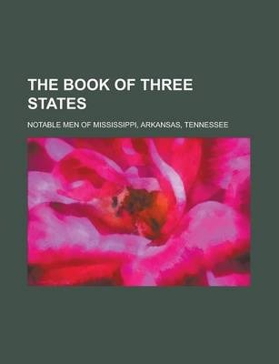 The Book of Three States; Notable Men of Mississippi, Arkansas, Tennessee