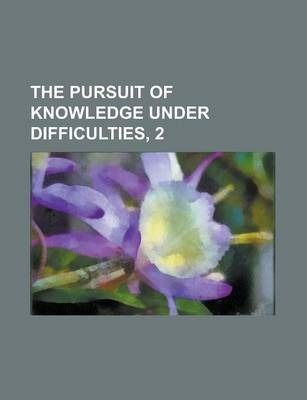 The Pursuit of Knowledge Under Difficulties, 2