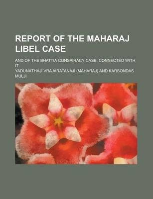 Report of the Maharaj Libel Case; And of the Bhattia Conspiracy Case, Connected with It